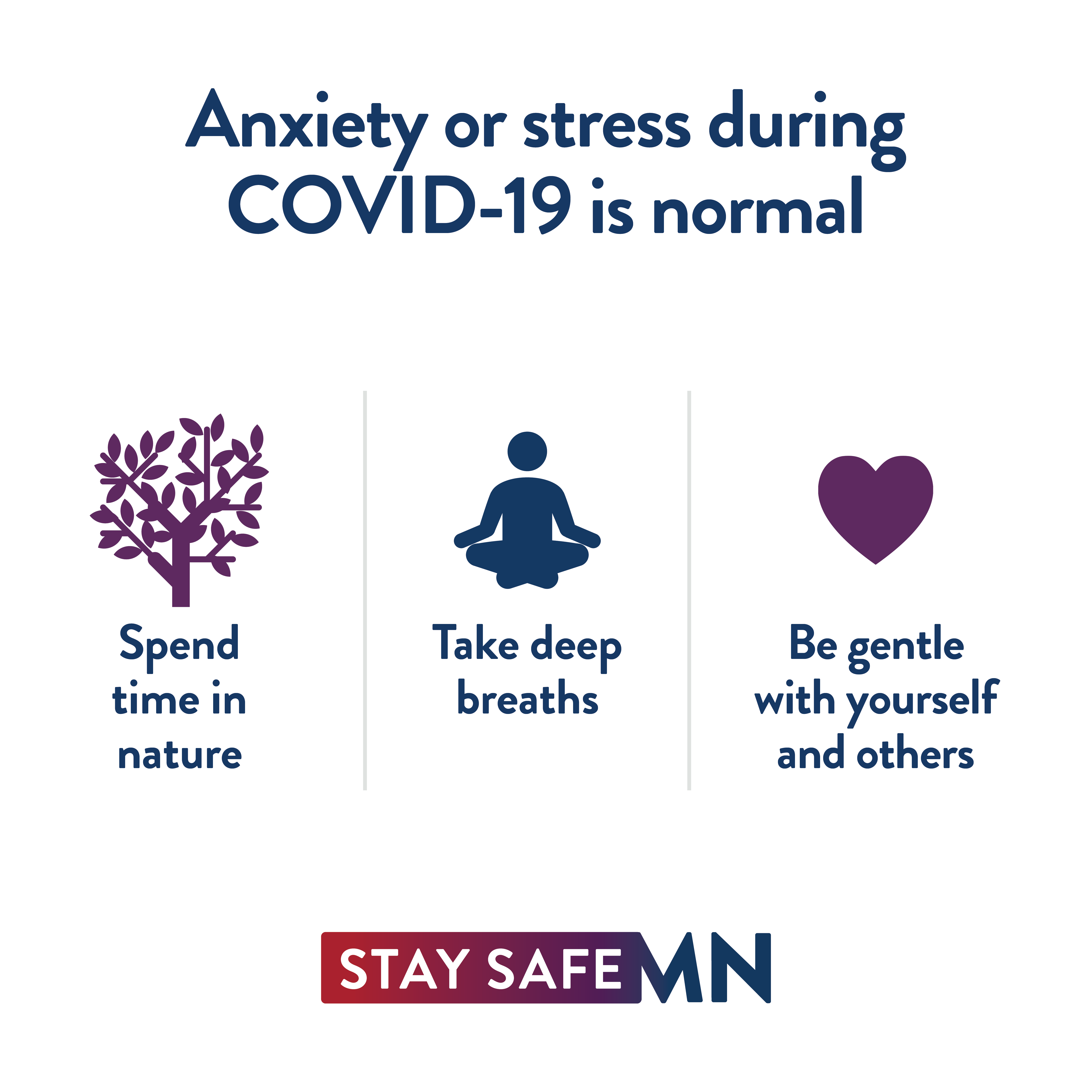 Anxiety or stress during COVID-19 is normal. Spend time in nature. Take deep breaths. Be gentle with yourself and others.