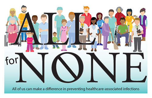 All for none: All of us can make a difference to prevent all health care-associated infections. Our goal must be none.